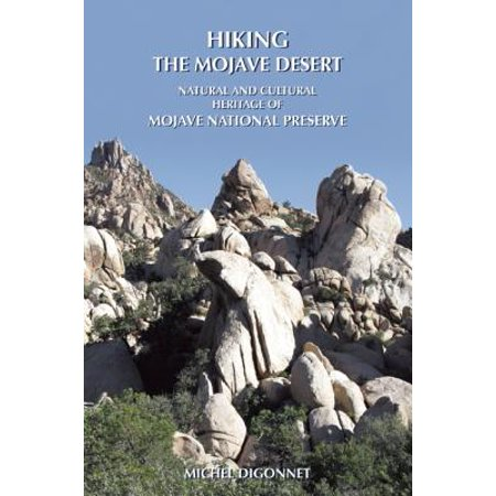 Hiking the Mojave Desert : The Natural and Cultural Heritage of Mojave National