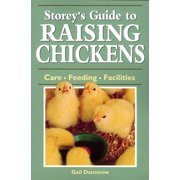 Storey's Guide to Raising Chickens : Care / Feeding / Facilities