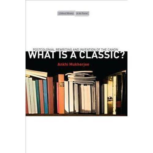 What Is a Classic?: Postcolonial Rewriting and Invention of the Canon