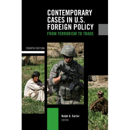 Contemporary Cases in U.S. Foreign Policy: From Terrorism to (Terrorism And Us Foreign Policy By Paul Pillar)
