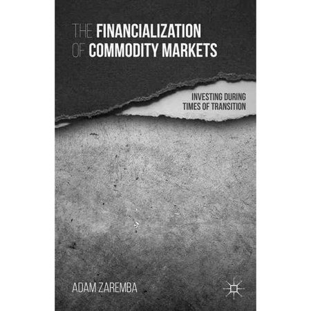 The Financialization Of Commodity Markets  Investing During Times Of Transition
