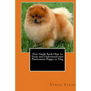 New Guide Book How to Train and Understand your Pomeranian Puppy or Dog (Paperback)