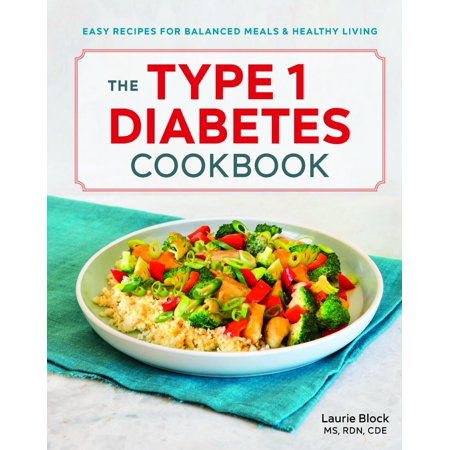 The Type 1 Diabetes Cookbook : Easy Recipes for Balanced Meals and Healthy