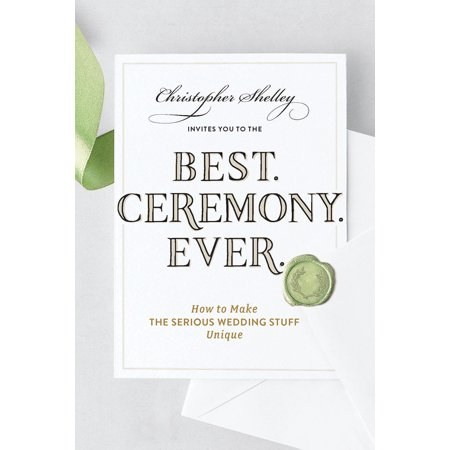 Best Ceremony Ever : How to Make the Serious Wedding Stuff