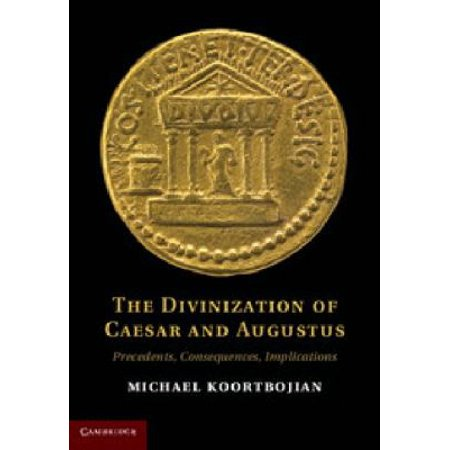 The Divinization Of Caesar And Augustus  Precedents  Consequences  Implications