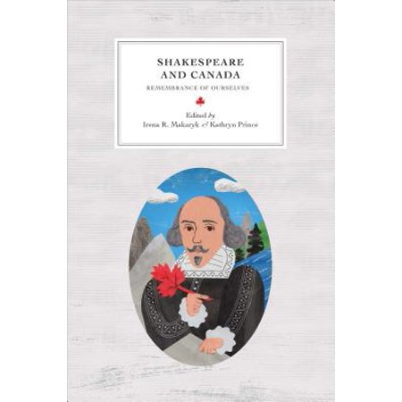 Shakespeare and Canada : Remembrance of Ourselves (The Royals Together With Remembrance Of Ourselves)
