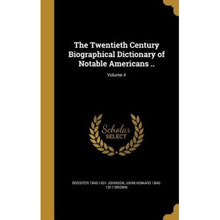 The Twentieth Century Biographical Dictionary of Notable Americans ..; Volume
