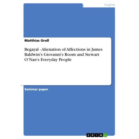 Begayal - Alienation of Affections in James Baldwin's Giovanni's Room and Stewart O'Nan's Everyday People - (James Stewart Best Moments)