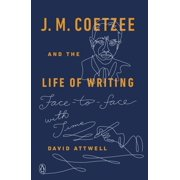 J. M. Coetzee and the Life of Writing - eBook