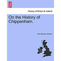 On the History of Chippenham.
