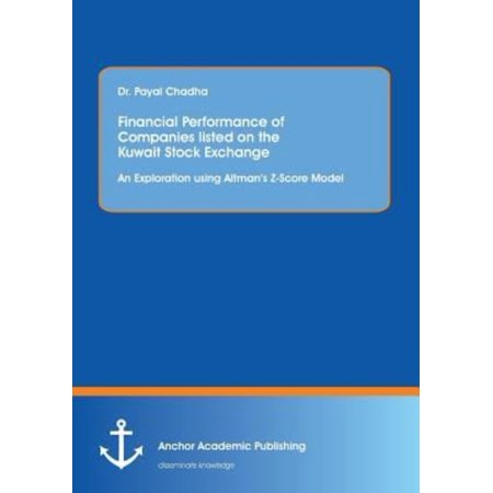 Financial Performance Of Companies Listed On The Kuwait Stock Exchange  An Exploration Using Altmans Z Score Model