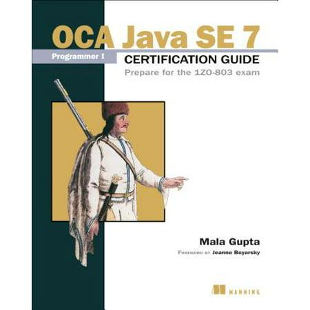 7 Day Programmer (OCA Java SE 7 Programmer I Certification Guide : Prepare for the 1ZO-803)