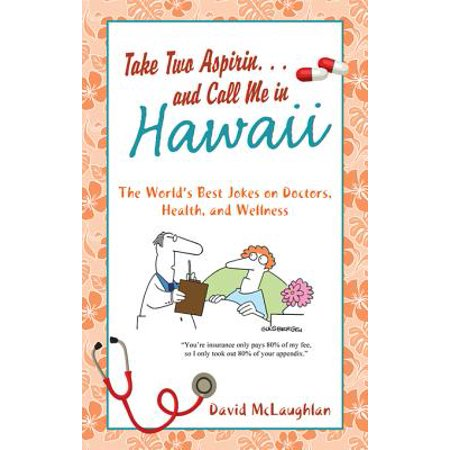 Take Two Aspirin. . .and Call Me in Hawaii -
