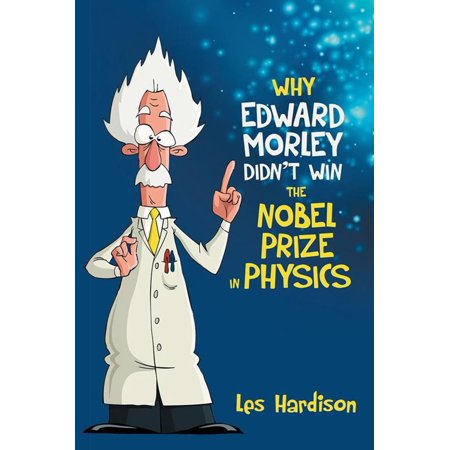Why Edward Morley Didn'T Win the Nobel Prize in Physics - eBook (Nobel Winning Books)