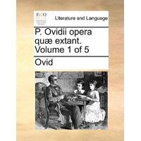 P. Ovidii Opera Qu Extant. Volume 1 of 5