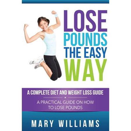 - Lose Pounds the Easy Way : A Complete Diet and Weight Loss Guide: A Practical Guide on How to Lose Pounds