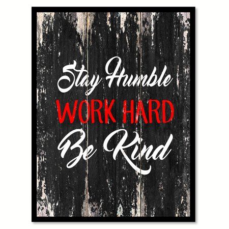 Stay Humble Work Hard Be Kind Inspirational Quote Saying Black Canvas Print Picture Frame Home Decor Wall Art Gift Ideas 7