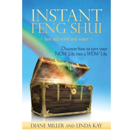 Instant Feng Shui Just Add Wind And Water  Discover How To Turn Your Now Life Into A Wow Life