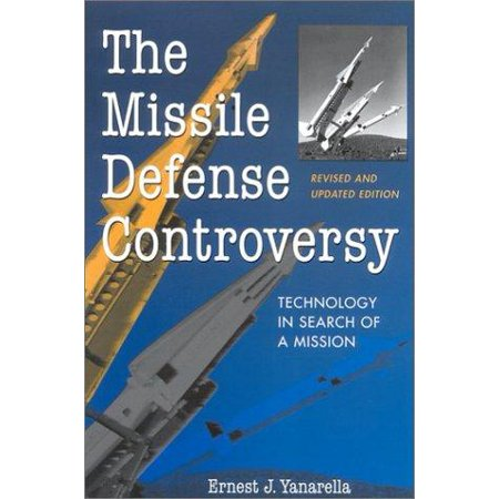 The Missile Defense Controversy  Technology In Search Of A Mission