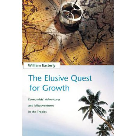 The Elusive Quest for Growth : Economists' Adventures and Misadventures in the (Growth Definition Of Economics By Paul Samuelson)