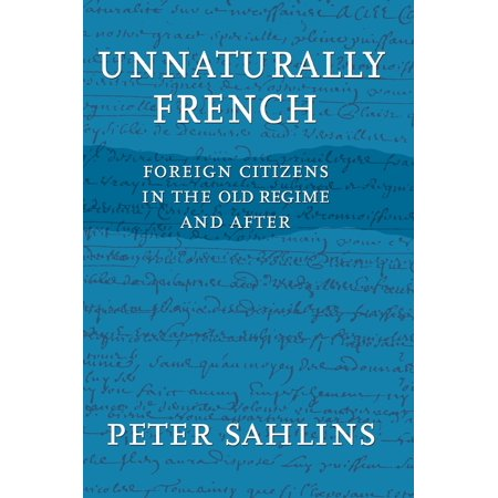 Unnaturally French : Foreign Citizens in the Old Regime and After