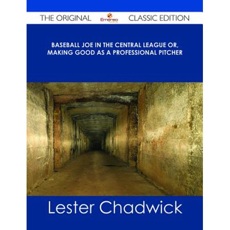 Baseball Joe in the Central League or, Making Good as a Professional Pitcher - The Original Classic Edition - eBook (Jon Lester Pitcher)