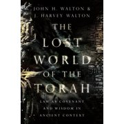 The Lost World of the Torah : Law as Covenant and Wisdom in Ancient Context
