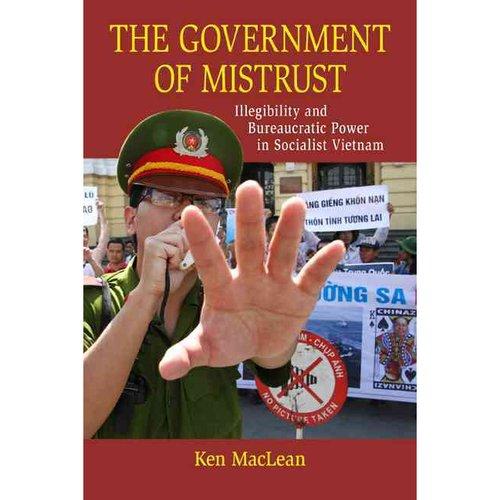 The Government of Mistrust: Illegibility and Bureaucratic Power in Socialist Vietnam