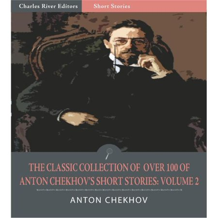 The Classic Collection of Over 100 of Anton Chekhovs Short Stories: Volume II (102 Short Stories) (Illustrated Edition) - eBook ()
