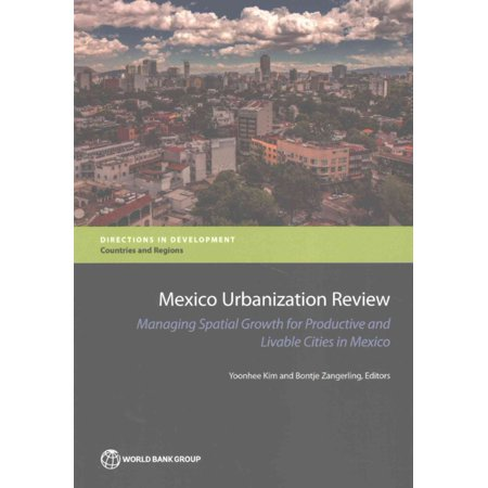 Mexico Urbanization Review  Managing Spatial Growth For Productive And Livable Cities In Mexico