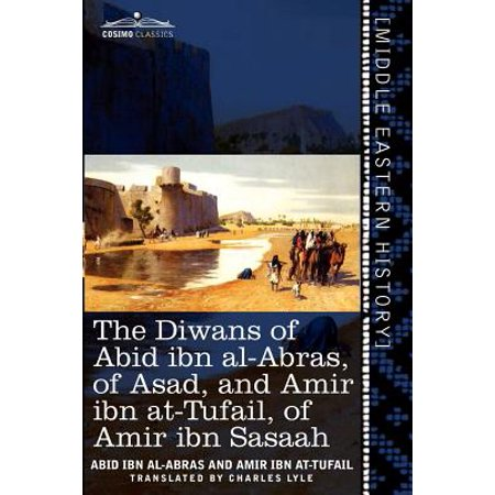 The Diwans of Abid Ibn Al-Abras, of Asad, and Amir Ibn At-Tufail, of Amir Ibn Sasaah (Paperback)
