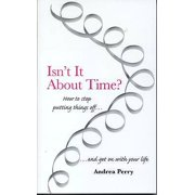 Isn't It about Time? : How to Stop Putting Things Off and Get on with Your Life