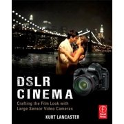 Dslr Cinema : Crafting the Film Look with Large Sensor Video Cameras