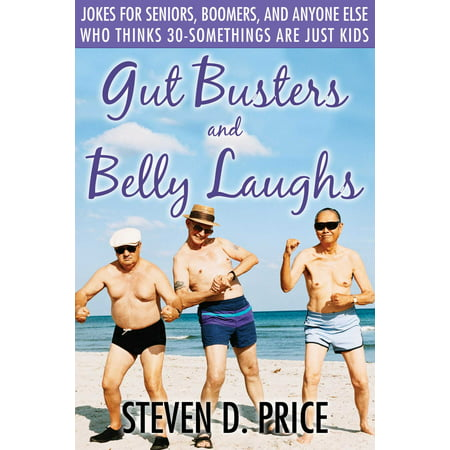 Gut Busters and Belly Laughs : Jokes for Seniors, Boomers, and Anyone Else Who Thinks 30-Somethings Are Just Kids