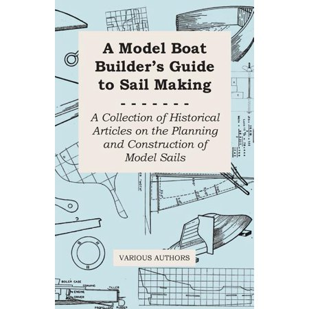 A Model Boat Builder's Guide to Rigging - A Collection of Historical Articles on the Construction of Model Ship Rigging Historical Model Ship