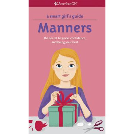 A Smart Girl's Guide: Manners : The Secrets to Grace, Confidence, and Being Your (Being At Your Best)