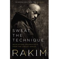 Sweat the Technique : Revelations on Creativity from the Lyrical Genius