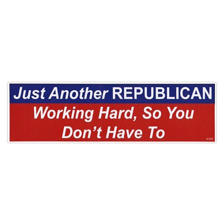 - Bumper Sticker - Another Republican Working Hard So You Don't Have To - Anti Democrat Decal - 9.75