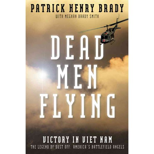 Dead Men Flying: Victory in Viet Nam: The Legend of Dust Off: America's Battlefield Angels