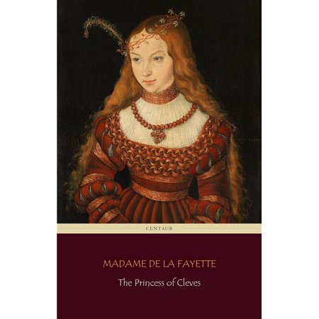 The Princess of Cleves (Centaur Classics) [The 100 greatest novels of all time - #53] -