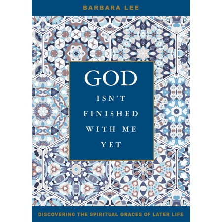God Isn't Finished with Me Yet : Discovering the Spiritual Graces of Later Life