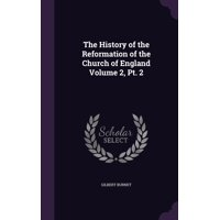 The History of the Reformation of the Church of England Volume 2, PT. 2