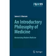 An Introductory Philosophy of Medicine : Humanizing Modern Medicine
