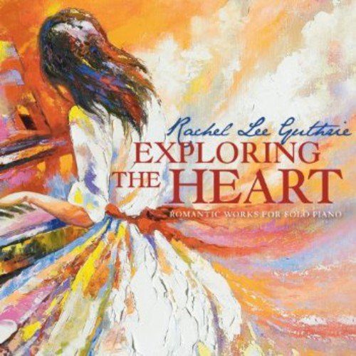Exploring The Heart: Romantic Works For Solo Piano