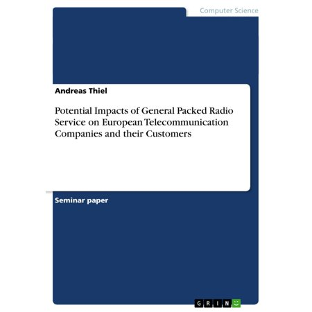 Potential Impacts of General Packed Radio Service on European Telecommunication Companies and their Customers -