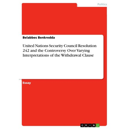 United Nations Security Council Resolution 242 and the Controversy Over Varying Interpretations of the Withdrawal Clause -