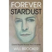 Forever Stardust : David Bowie Across the Universe