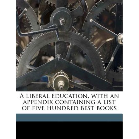A Liberal Education, with an Appendix Containing a List of Five Hundred Best Books
