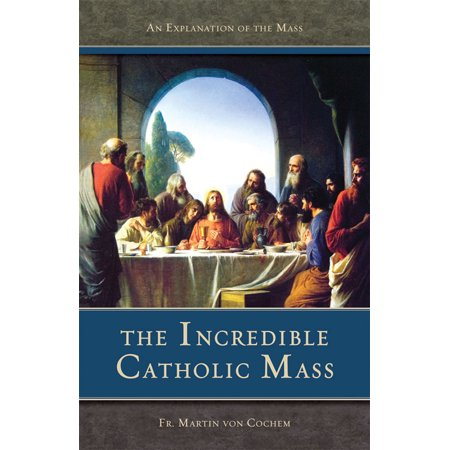 Catholic Mass Latin (The Incredible Catholic Mass : An Explanation of the Catholic Mass )
