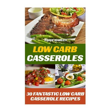 Low Carb Casseroles: 30 Fantastic Low Carb Casserole Recipes (Paperback) (Halloween Casserole Recipes)